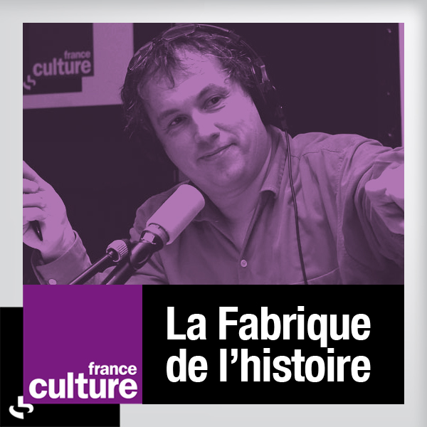 podcast france culture la fabrique de l 39 histoire. Black Bedroom Furniture Sets. Home Design Ideas