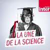 Podcast France Inter La Une de la science par Axel Villard