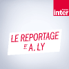 Podcast France Inter Le reportage d'Antoine Ly