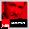 Podcast France Inter, Yves Calvi, Nonobstant