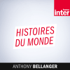 Podcast France Inter Histoires du monde avec Anthony Bellanger