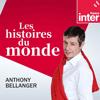 podcast-France-Inter-Histoires-du-monde-Anthony-Bellanger.png