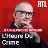 Podcast RTL, L'heure du crime, Jean-Alphonse Richard