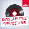 Podcast France Inter Dans la playlist de France Inter avec Jean-Baptiste audibert, Thierry Dupin, Muriel Perez, Julien Deflisque