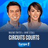 Podcast Europe 1 Circuits courts avec Maxime Switek et Anne Legall