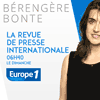 podcast europe 1 La revue de presse internationale avec Bérengère Bonte