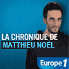Podcast europe 1 La chronique de Matthieu Noël