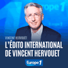 Podcast Europe 1 L'édito international de Vincent Hervouët