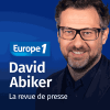 podcast europe 1 La revue de presse avec David Abiker
