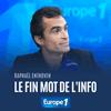 podcast-europe-Le-fin-mot-de-l-info-Raphael-Enthoven.png