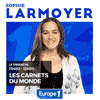 Podcast Europe1 Carnets du monde avec Sophie Larmoyer