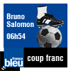 Podcast france bleu Le coup franc de Bruno Salomon