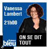 Podcast france bleu On se dit tout avec Vanessa Lambert