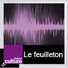 podcast france culture Le feuilleton