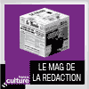 Podcast France Culture Le Magazine de la rédaction