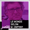 podcast france culture le monde selon michel onfray