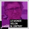 podcast-france-culture-le-monde-selon-michel-onfray.png