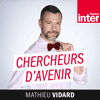 Podcast France Inter Chercheurs d'avenir avec Mathieu Vidard