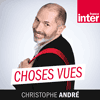 Podcast France Inter Choses vues avec Christophe André