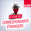 Podcast France Inter Le Club des correspondants étrangers avec Pierre Weill