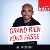podcast-france-inter-Grand-bien-vous-fasse-Ali-Rebeihi.png