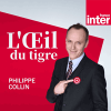 Podcast France Inter L'Oeil Du Tigre avec Philippe Collin