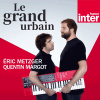 Podcast France Inter Le grand urbain avec Eric Metzger et Quentin Margot