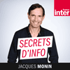 Podcast France inter Secrets d'info avec Jacques Monin