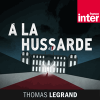 Podcast France Inter À la hussarde avec Thomas Legrand