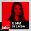 podcast france inter Le billet de Sophia Aram avec Sophia Aram