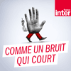 Podcast France Inter Comme un bruit qui court