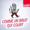 podcast-france-inter-comme-un-bruit-qui-court.png
