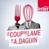 Podcast France Inter Le coup de lame d'Arnaud Daguin