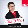 Podcast France inter l'édito éco avec dominique Seux