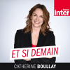 Podcast France Inter Et si demain ? avec  Catherine Boullay