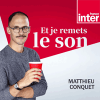 Podcast France Inter Et je remets le son avec Matthieu Conquet