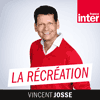 Podcast France inter La récréation avec Vincent Josse