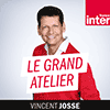 Podcast France Inter Le grand atelier avec Vincent Josse