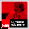 Podcast France Inter, Jérôme Garcin, Le masque et la plume