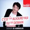 podcast-france-inter-pour-aujourdhui-ou-pour-demain-Didier-Si-Ammour.png