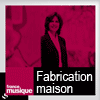 Podcast france musique, Fabrication maison, dominique boutel