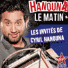 podcast virgin radio, Les invités d'Hanouna le Matin, Cyril Hanouna