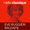 podcast-radio-classique-eve-ruggieri-raconte.png