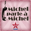 podcast virgin radio, Michel parle à Michel , Camille Combal