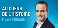 rediffusion au coeur de l'histoire Europe 1 Franck Ferrand